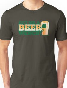 GET ME A BEER WENCH! with pint glass and shamrock Unisex T-Shirt