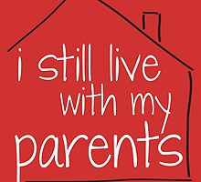 I Still Live With My Parents by jennifuh