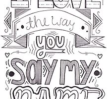 I Love the Way You Say my Name by Chloe Le