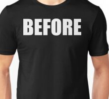 BEFORE Unisex T-Shirt