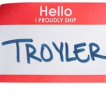 Hello, I Proudly Ship Troyler - Name Tag by Dominique Demetz