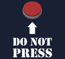 Do Not Press the Red Button by TheShirtYurt