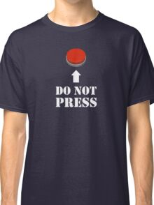 Do Not Press the Red Button Classic T-Shirt