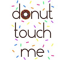 Donut Touch Me (Do Not Touch Me) Photographic Print