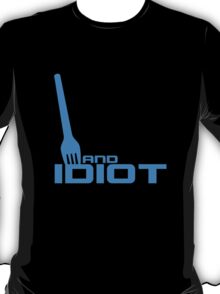Fork and Idiot T-Shirt