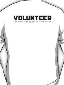 """Volunteer"" shirt - Volunteering for the Hunger Games! (dun dun dun) T-Shirt"