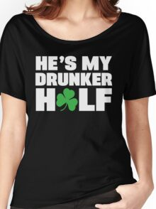He's My Drunker Half- She's My Drunker Half St Patrick's Day Couples Designs Women's Relaxed Fit T-Shirt
