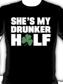 He's My Drunker Half- She's My Drunker Half St Patrick's Day Couples Designs T-Shirt