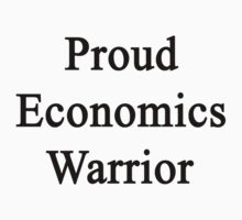 Proud Economics Warrior  by supernova23