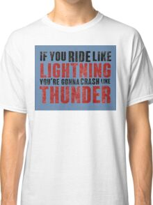 The place beyond the pines If you ride like lightning - blue Classic T-Shirt