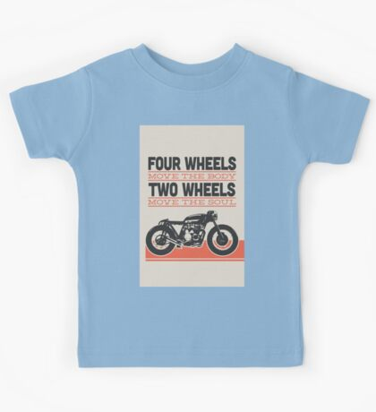 four wheels moves the body two wheels moves the soul Kids Tee