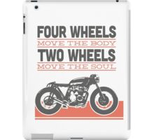 four wheels moves the body two wheels moves the soul iPad Case/Skin