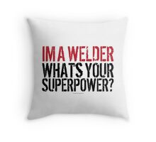 'I'm a Welder. Whats Your Superpower' T-Shirts, Hoodies, Accessories and Gifts Throw Pillow