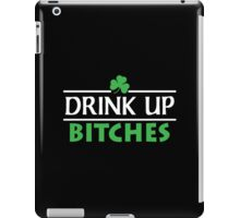 Drink Up Bitches iPad Case/Skin