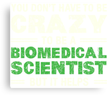 Crazy Helps Biomedical Scientist T-shirt Canvas Print