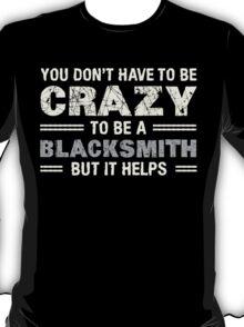 Crazy Helps Blacksmith T-shirt T-Shirt