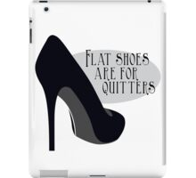 Flat shoes are for quitters.  iPad Case/Skin