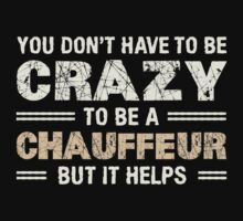 Crazy Helps Chauffeur T-shirt by musthavetshirts