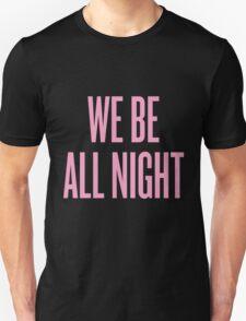 We Be All Night Unisex T-Shirt