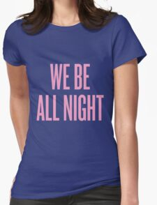 We Be All Night Womens Fitted T-Shirt