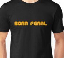 born feral Unisex T-Shirt