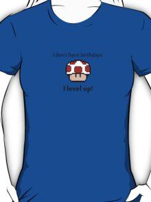 I don't have birthdays! T-Shirt