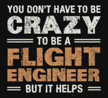 Crazy Helps Flight Engineer T-shirt by musthavetshirts