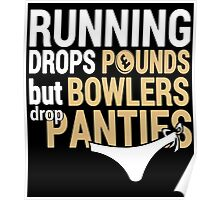 Running Drops Pounds But Bowlers Drop Panties - TShirts & Hoodies Poster