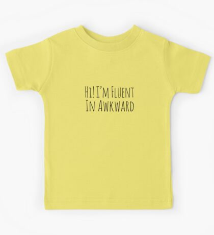 Hi! I'm Fluent iN AwKwaRd Kids Tee