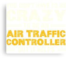 Crazy Helps Air Traffic Controller T-shirt Canvas Print