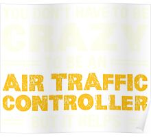 Crazy Helps Air Traffic Controller T-shirt Poster