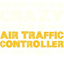 Crazy Helps Air Traffic Controller T-shirt Photographic Print