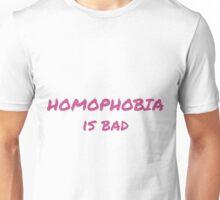 Homophobia is bad Unisex T-Shirt