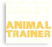 Crazy Helps Animal Trainer T-shirt Canvas Print