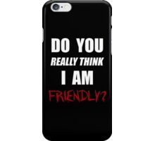Do you really think I am friendly? - White Ink  iPhone Case/Skin