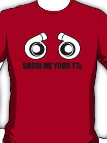 Show me your TTs! T-Shirt