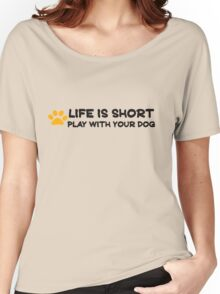Life is short play with your dog Women's Relaxed Fit T-Shirt