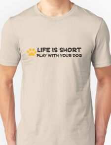 Life is short play with your dog T-Shirt
