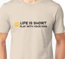 Life is short play with your dog Unisex T-Shirt