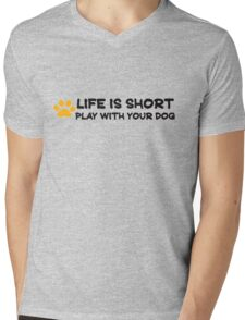 Life is short play with your dog Mens V-Neck T-Shirt