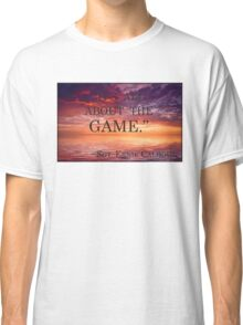 It's all about the game Classic T-Shirt