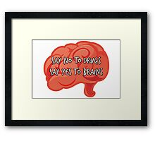 Say No to Drugs, Yes to Brains Framed Print