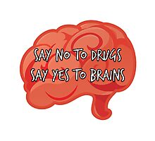 Say No to Drugs, Yes to Brains Photographic Print