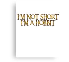 I'm not short I'm a Hobbit Canvas Print
