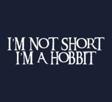 I'm not short I'm a Hobbit - White by digerati