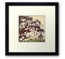 It Is All So Lovely Framed Print
