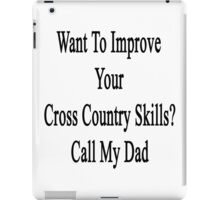 Want To Improve Your Cross Country Skills? Call My Dad  iPad Case/Skin