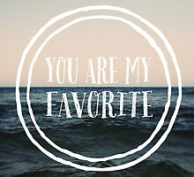 You Are My Favorite by ALICIABOCK