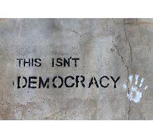 This Isn't Democracy Photographic Print