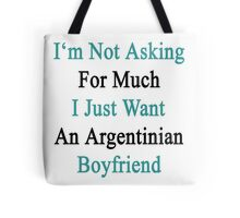 I'm Not Asking For Much I Just Want An Argentinian Boyfriend  Tote Bag
